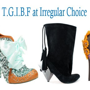 T.G.I.B.F at Irregular Choice!