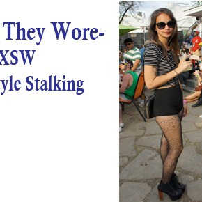 The Way They Wore: SXSW Street Style Stalking